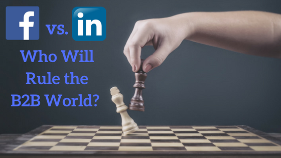 Facebook vs. LinkedIn - Who Will Rule the B2B World?