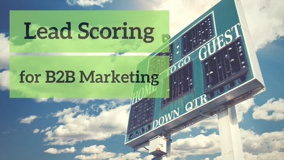 Lead Scoring for B2B Marketers