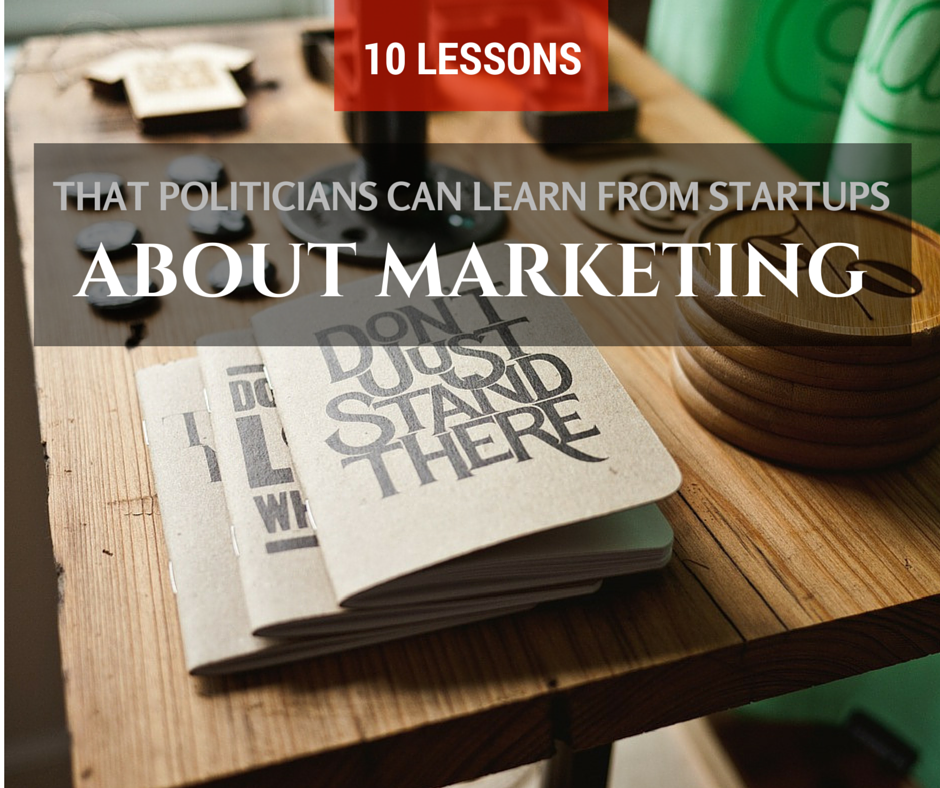 10 Lessons that Politicians Can Learn from Startup Marketing