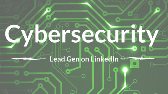 7 Steps to Successful Cybersecurity Lead Gen on LinkedIn