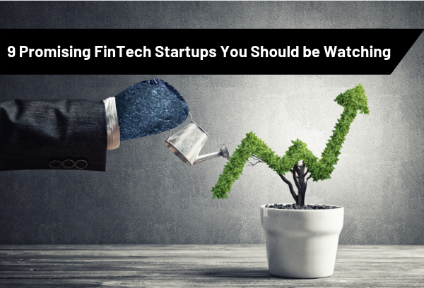 9 Promising FinTech Startups You Should be Watching
