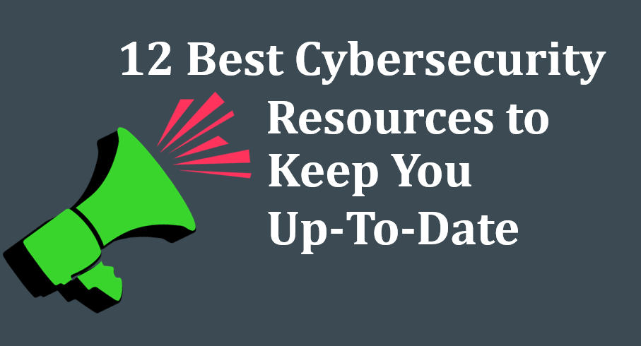 12 Best Cybersecurity Resources to Keep You Up-To-Date