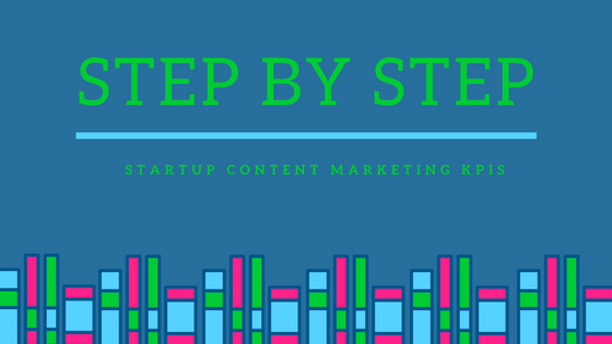 Your Startup's Content Marketing KPIs - Step by Step
